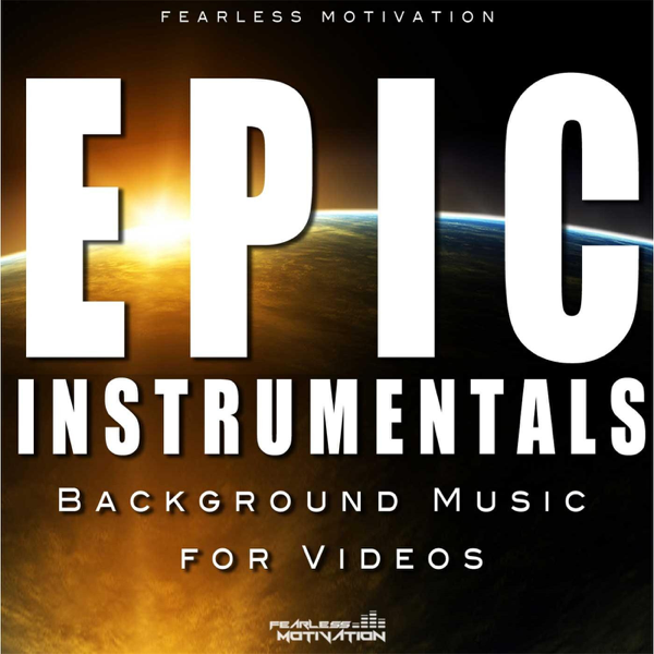 Epic Instrumentals (Background Music for Videos) by Fearless Motivation