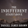 Daniel James Brown - The Indifferent Stars Above: The Harrowing Saga of a Donner Party Bride (Unabridged)  artwork