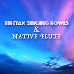 Tibetan Singing Bowls and Native Flute - Music for Chakra Meditation, Massage & Healing