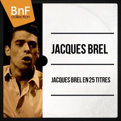 Jacques Brel en 25 titres (Mono Version) - Jacques Brel