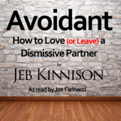 Avoidant: How to Love (or Leave) A Dismissive Partner (Unabridged)