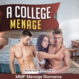 MMF Ménage Romance: A College Ménage: Contemporary Adult MMF Threesome Short Stories (Unabridged) - Audrey Ashmore mp3 listen download