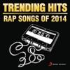 Trending Hits - Rap Songs Of 2014