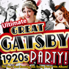 Ultimate Great Gatsby 1920s Party! - The Very Best Roaring 20s Swing Party Hits Album! - Various Artists