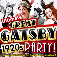 Various Artists - Ultimate Great Gatsby 1920s Party! - The Very Best Roaring 20s Swing Party Hits Album! artwork