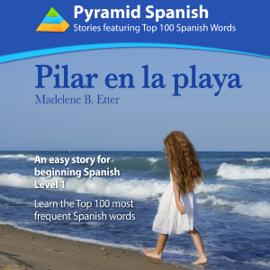 Pilar en la Playa: An Easy Story for Beginning Spanish Level 1: Learn Top 100 Spanish Words (Spanish Edition) (Unabridged) audiobook