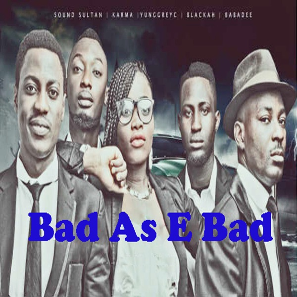 Bad as E Bad (feat. Yung GreyC, Blackah & Karma) - Single