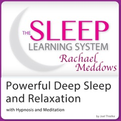 Powerful Deep Sleep and Relaxation with Hypnosis, Meditation and Subliminal: The Sleep Learning System with Rachael Meddows (Unabridged)