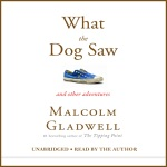 What the Dog Saw: And Other Adventures (Unabridged)