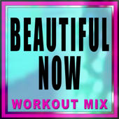 Beautiful Now (Extended Workout Mix)