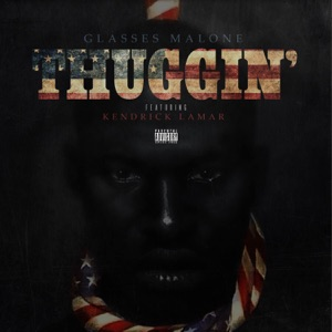 Thuggin' (feat. Kendrick Lamar) - Single Mp3 Download