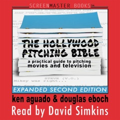 The Hollywood Pitching Bible: A Practical Guide to Pitching Movies and Television (Unabridged)