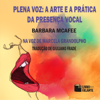 Barbara McAfee - Plena Voz [Full Voice]: A Arte e a Prática da Presença Vocal [The Art and Practice of Vocal Presence] (Unabridged) grafismos