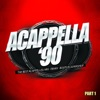 Acappella '90, Pt. 1 (The Best Acappellas: Mix - Remix - Bootleg & Mashup)
