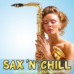 Sax 'N' Chill (Satin Smooth Jazz Grooves)