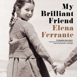 My Brilliant Friend: The Neapolitan Novels, Book 1 (Unabridged) audiobook
