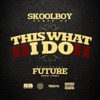 This What I Do (feat. Future) - Single, SkoolBoy SurfsUp
