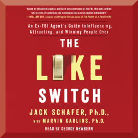 The Like Switch: An Ex-FBI Agent's Guide to Influencing, Attracting, And Winning People Over (Unabridged) audiobook