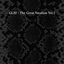 glayの the great vacation vol 1 super best of glay をapple musicで