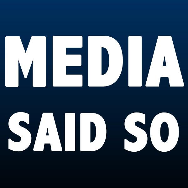 Media Said So