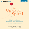 Alex Korb, PhD. - The Upward Spiral: Using Neuroscience to Reverse the Course of Depression, One Small Change at a Time (Unabridged)  artwork