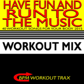 Have Fun and Run to the Music - 40 Workout Songs for Your Body 2015