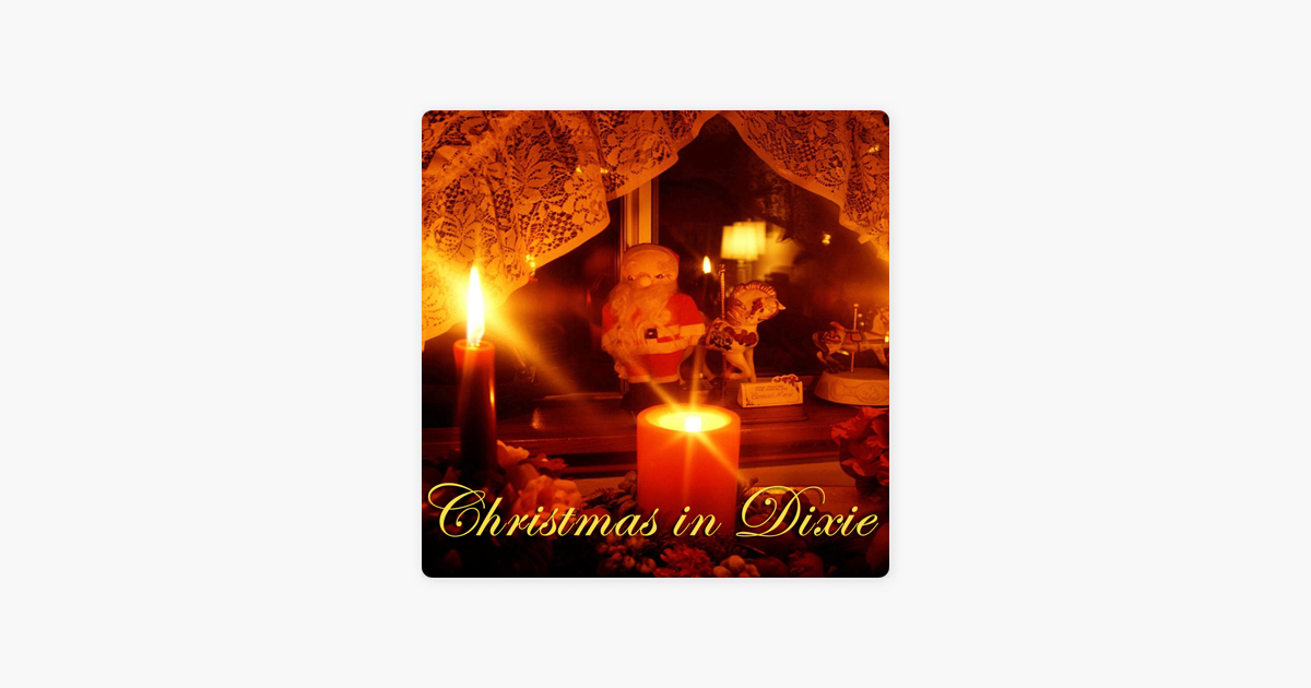 christmas in dixie by various artists on apple music - Christmas In Dixie