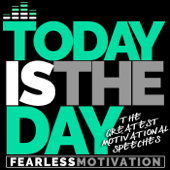 Today Is The Day: The Greatest Motivational Speeches-Fearless Motivation