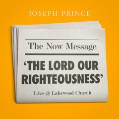 The Now Message: The Lord Our Righteousness (Live @ Lakewood Church)