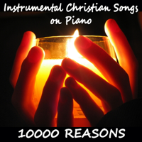 The O'Neill Brothers Group - Instrumental Christian Songs on Piano: 10000 Reasons artwork
