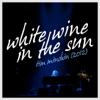 White Wine in the Sun - Tim Minchin