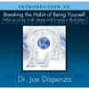 Introduction to Breaking the Habit of Being Yourself - Dr. Joe Dispenza