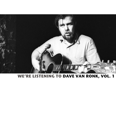 We're Listening to the Dave Van Ronk, Vol. 1 - Dave Van Ronk
