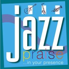 Jazz Praise: In Your Presence