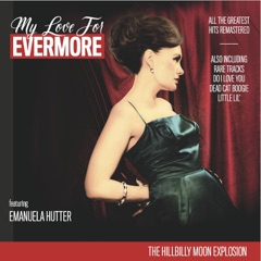 My Love for Evermore (All the Greatest Hits Remastered) [feat. Emanuela Hutter]