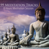 99 Meditation Tracks - 8 Hours Meditation Session for Mindfulness, Yoga, Sleep, Relaxation and Study - Meditation Masters