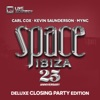 Space Ibiza (25th Anniversary) [Deluxe Closing Party Edition] [Mixed by Carl Cox, Kevin Saunderson & MYNC]