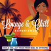 Lounge & Chill Experience (Cool and Chillout Music from Ibiza to Saint-Tropez) - Various Artists