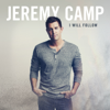 I Will Follow (Deluxe Edition) - Jeremy Camp