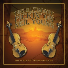 The Ultimate Pickin' On Neil Young: The Fiddle & The Damage Done - A Bluegrass Tribute