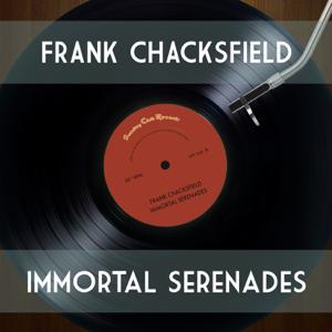 Frank Chacksfield Orchestra & Frank Chacksfield - Immortal Serenades
