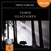 Temps glaciaires (Commissaire Adamsberg 9) - Fred Vargas