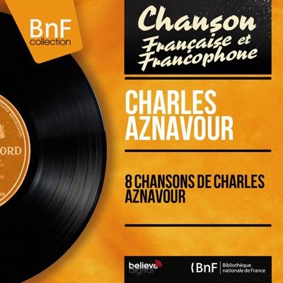 8 chansons de Charles Aznavour (Mono Version) - Charles Aznavour