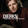 I Wanna Make You Close Your Eyes (Acoustic Version) - Single, Dierks Bentley