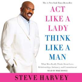 Act like a Lady, Think like a Man: What Men Really Think About Love, Relationships, Intimacy, and Commitment (Unabridged) audiobook