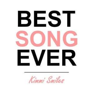Kimmi Smiles - Best Song Ever