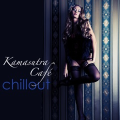 Kamasutra Café Chillout – Best of Lounge & Chill Out Music for Parties & Miami Nightlife