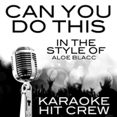 Can You Do This (In the Style of Aloe Blacc) [Karaoke Version]