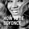 Madison Moore - How to Be Beyoncé (Unabridged)  artwork