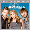 Baby, It's Cold Outside - Lady Antebellum